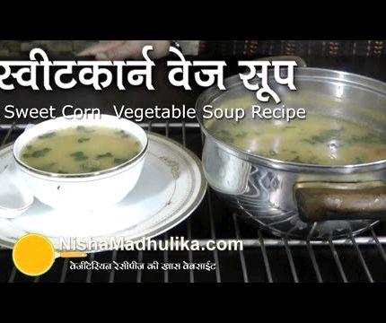 Sweet corn soup by nisha madhulika recipe
